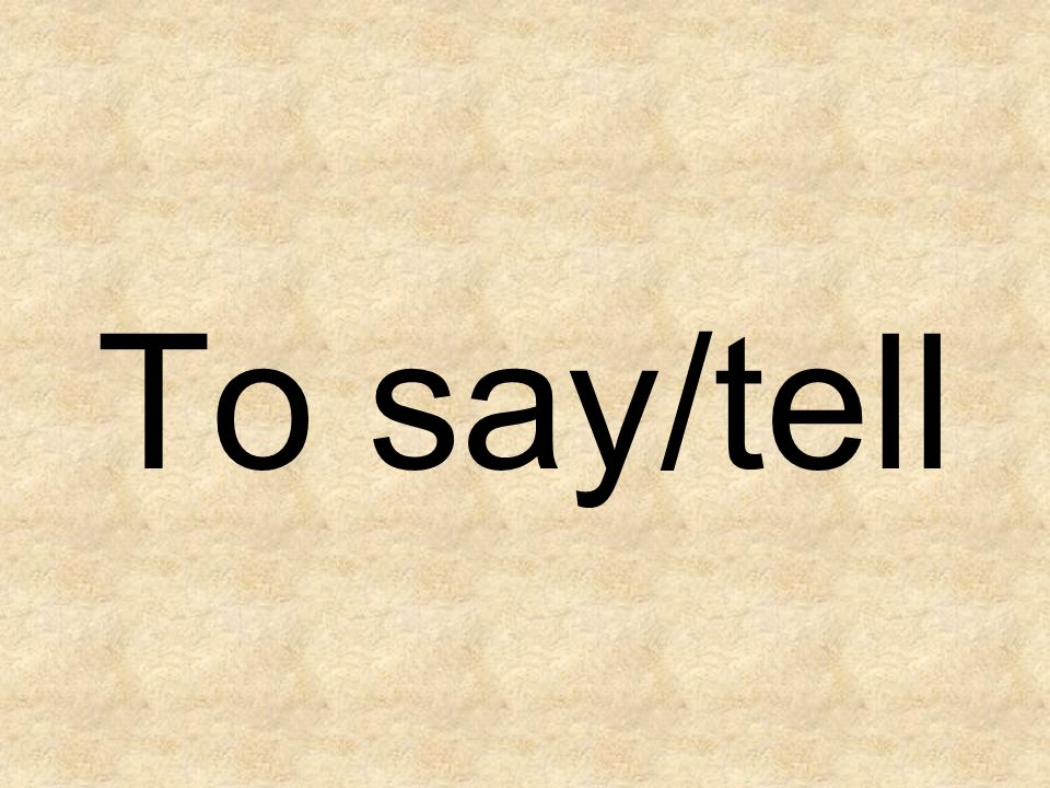 To say/tell