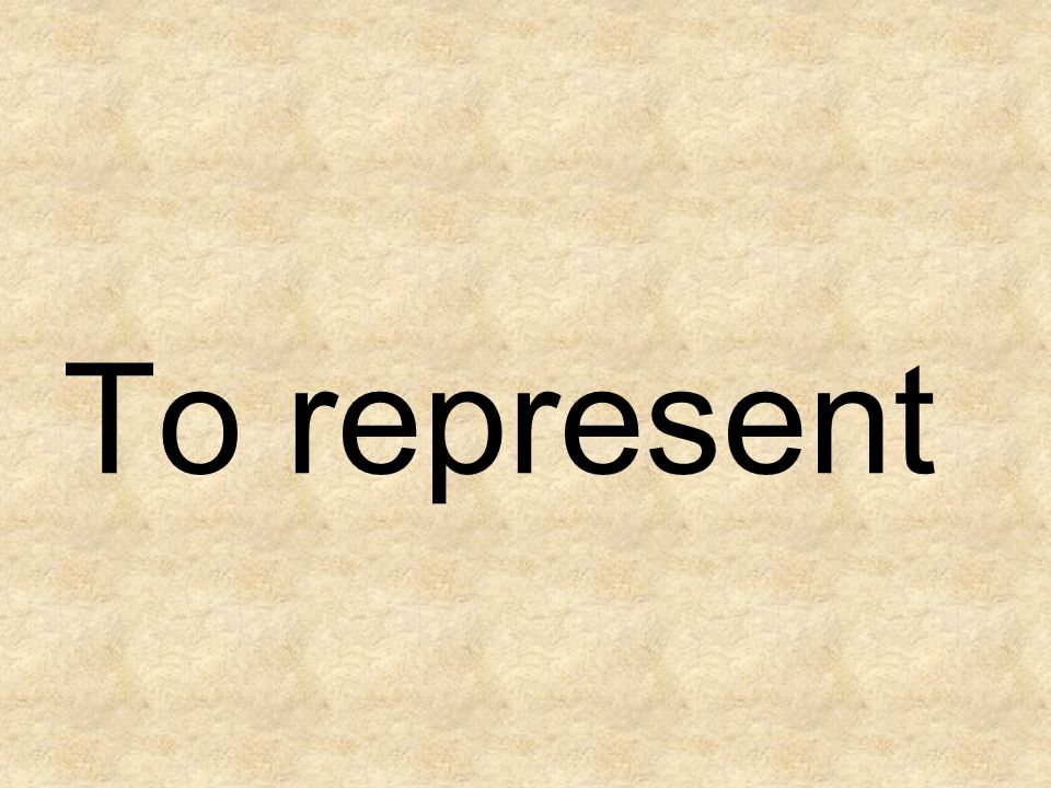 To represent