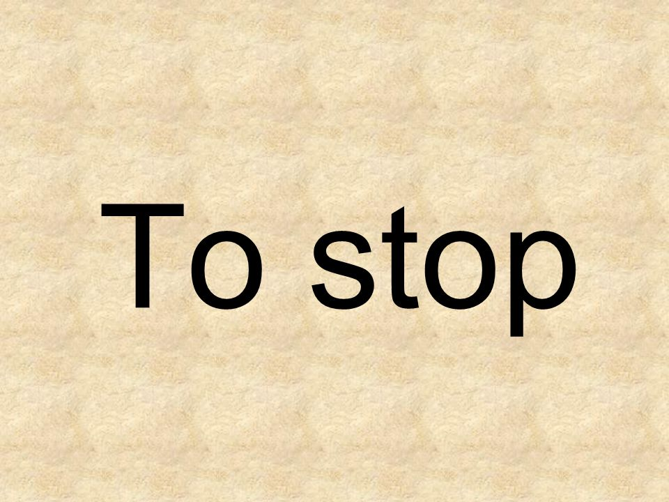 To stop