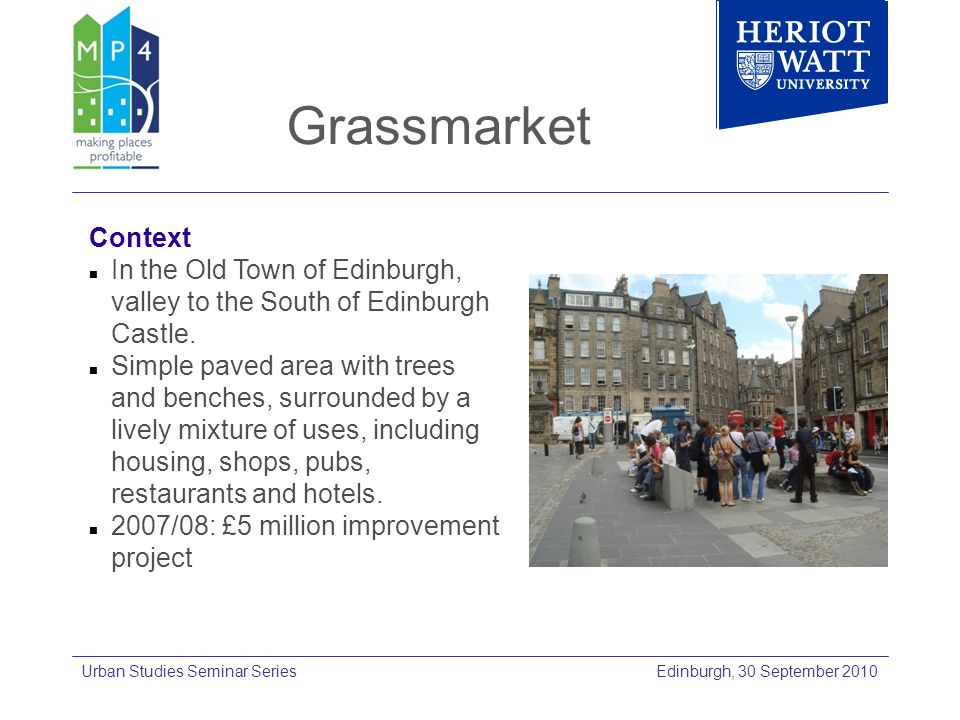 Grassmarket Edinburgh, 30 September 2010Urban Studies Seminar Series Context In the Old Town of Edinburgh, valley to the South of Edinburgh Castle. Si