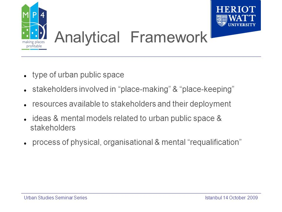 Analytical Framework Istanbul 14 October 2009 type of urban public space stakeholders involved in place-making & place-keeping resources available to