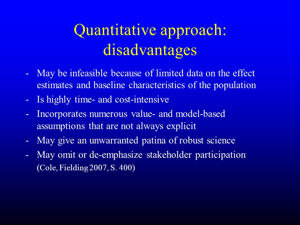 Quantitative approach: disadvantages -May be infeasible because of limited data on the effect estimates and baseline characteristics of the population