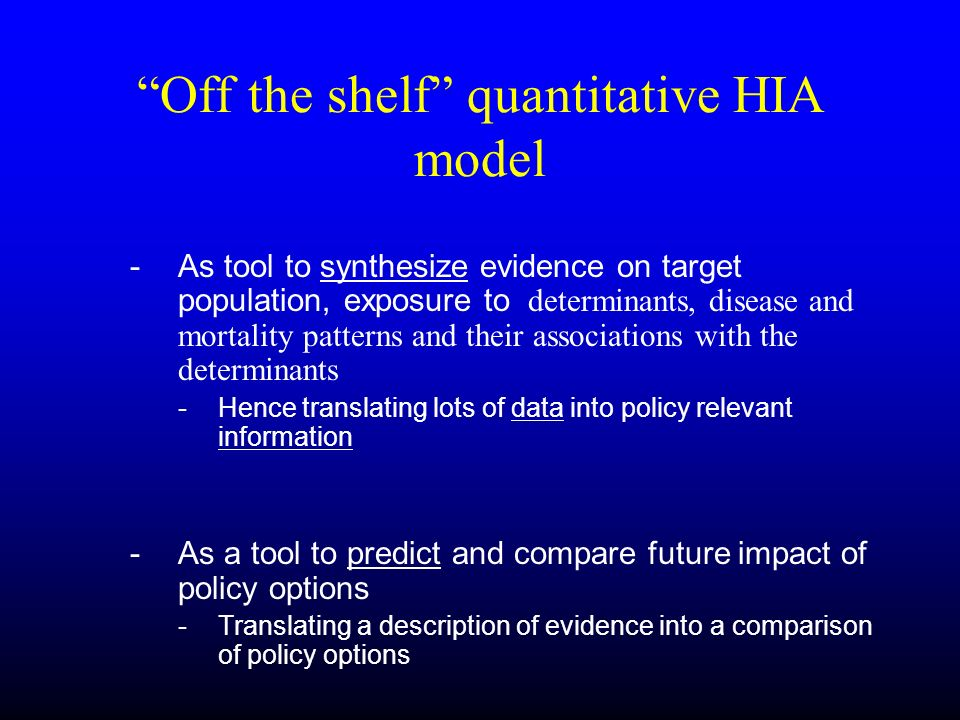 Off the shelf quantitative HIA model - As tool to synthesize evidence on target population, exposure to determinants, disease and mortality patterns a
