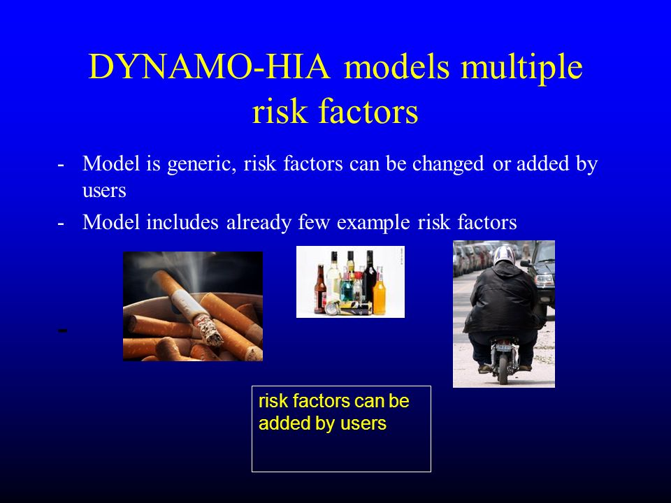 DYNAMO-HIA models multiple risk factors -Model is generic, risk factors can be changed or added by users -Model includes already few example risk fact
