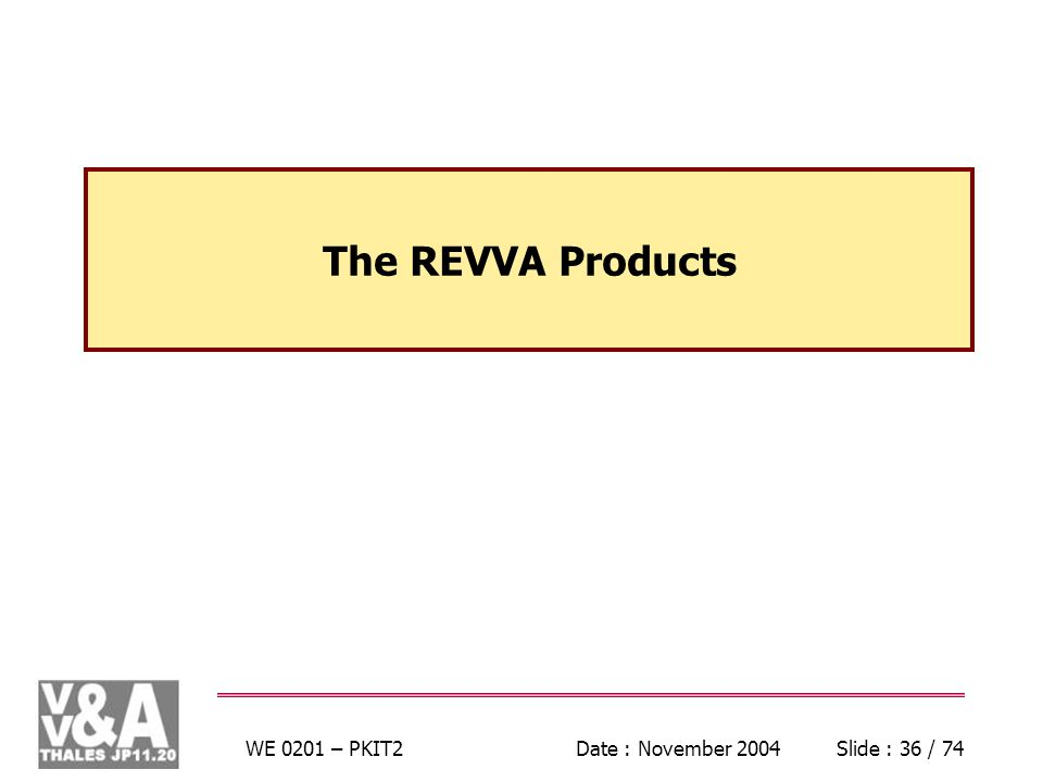 WE 0201 – PKIT2Date : November 2004Slide : 36 / 74 The REVVA Products