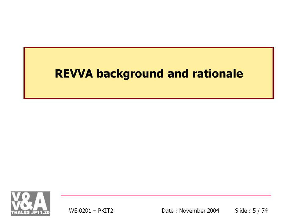 WE 0201 – PKIT2Date : November 2004Slide : 6 / 74 REVVA Background (1) JP 11.20 REVVA ITOP AFDRG DMSO Capitalization Exchange SISO NATO RTP 11.13 Exchange Capitalization Information