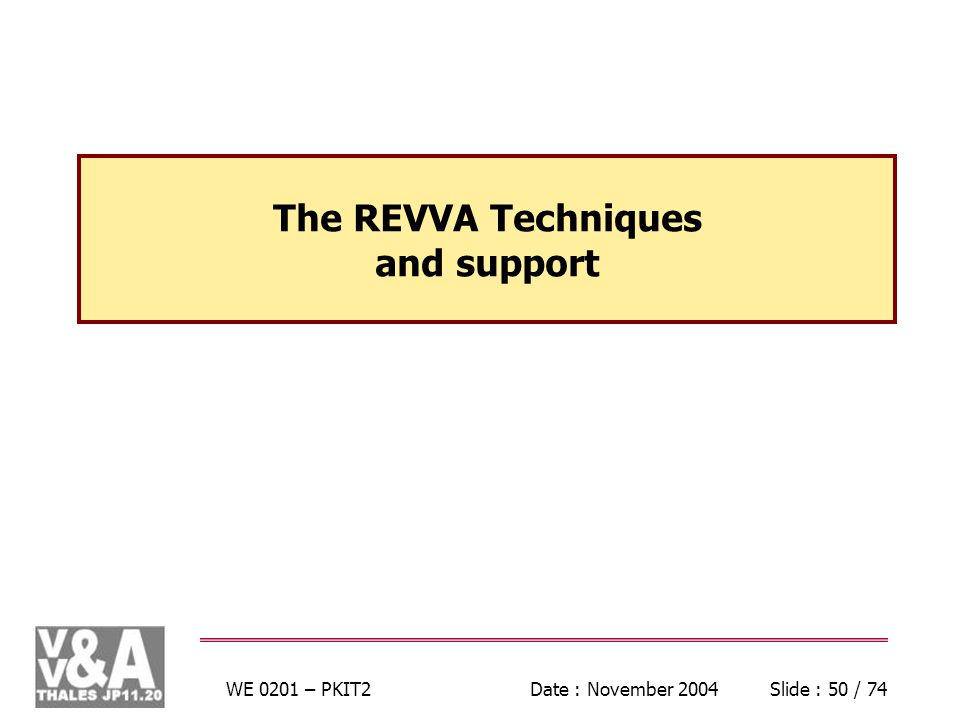 WE 0201 – PKIT2Date : November 2004Slide : 50 / 74 The REVVA Techniques and support