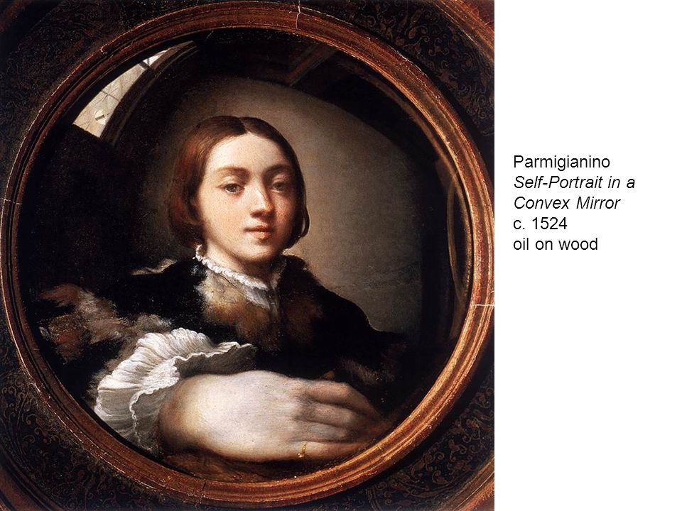 Parmigianino Self-Portrait in a Convex Mirror c. 1524 oil on wood