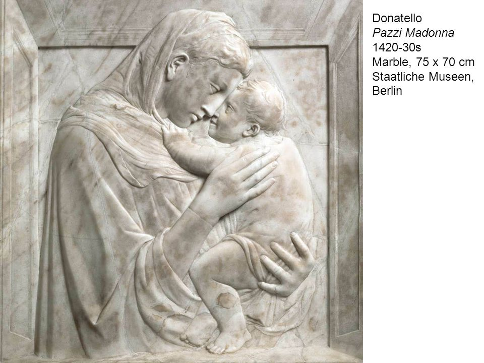 Donatello Pazzi Madonna 1420-30s Marble, 75 x 70 cm Staatliche Museen, Berlin