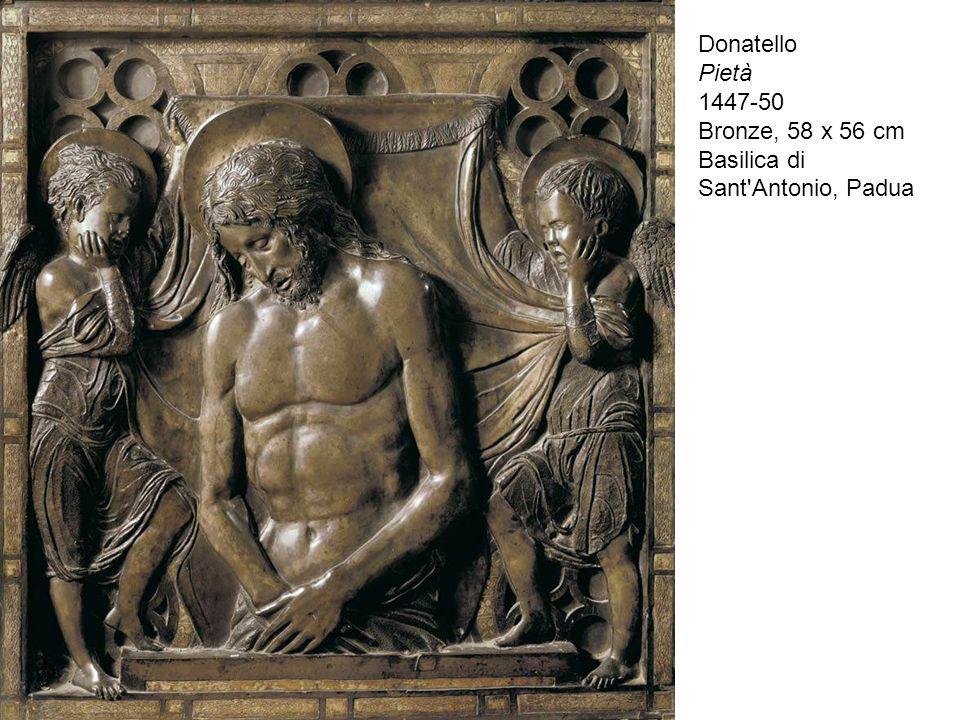 Donatello Pietà 1447-50 Bronze, 58 x 56 cm Basilica di Sant'Antonio, Padua