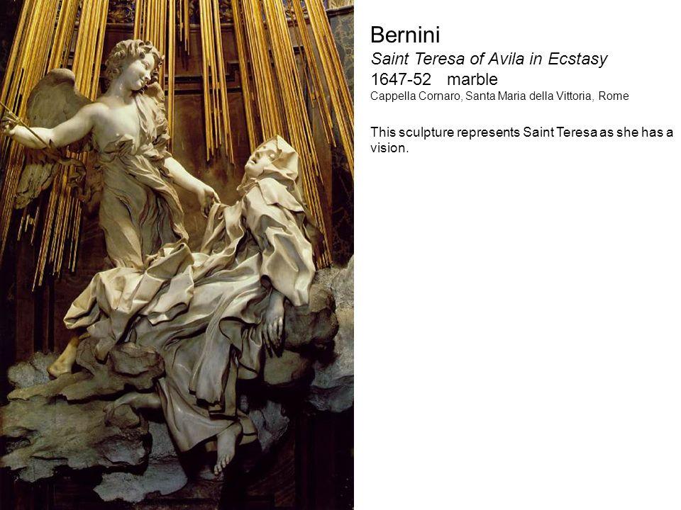 Bernini Saint Teresa of Avila in Ecstasy 1647-52 marble Cappella Cornaro, Santa Maria della Vittoria, Rome This sculpture represents Saint Teresa as s