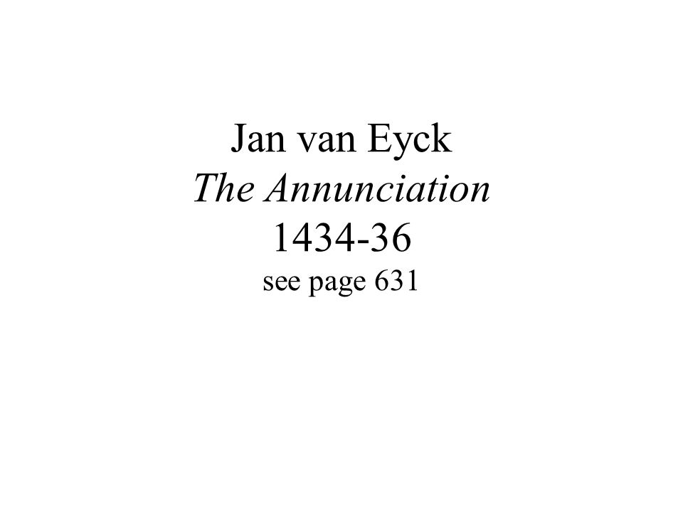 Jan van Eyck The Annunciation 1434-36 see page 631