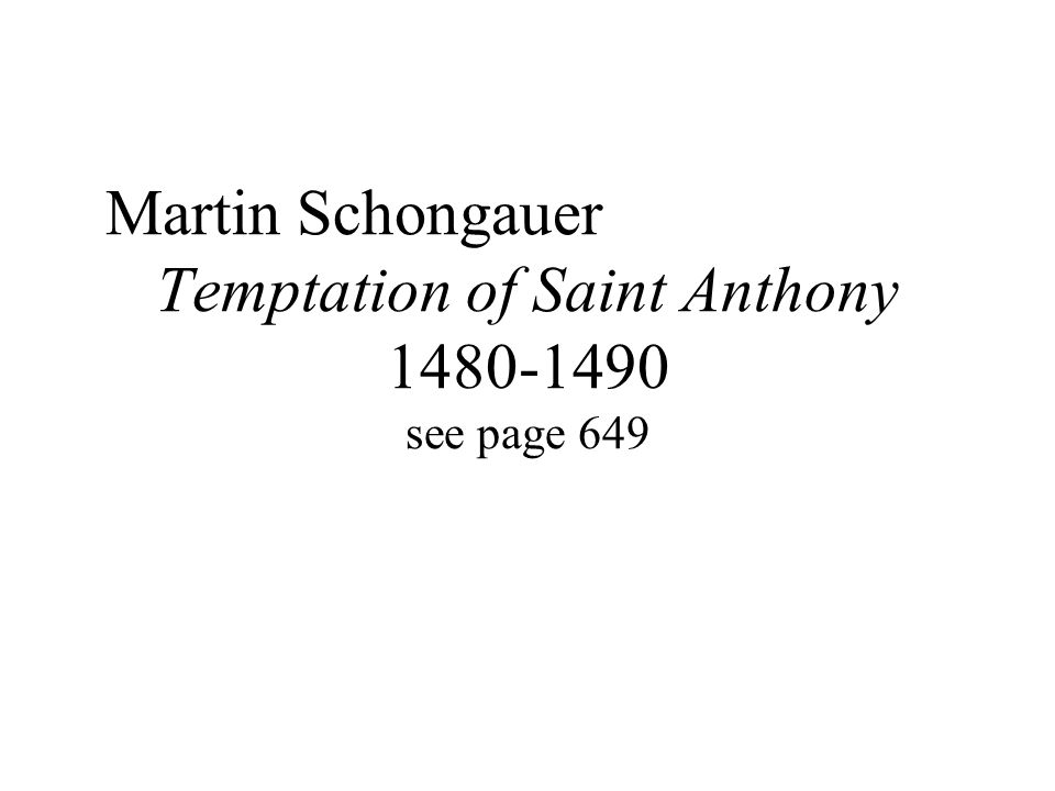 Martin Schongauer Temptation of Saint Anthony 1480-1490 see page 649