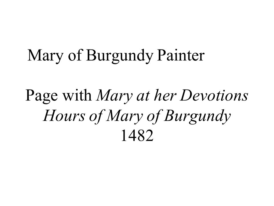 Mary of Burgundy Painter Page with Mary at her Devotions Hours of Mary of Burgundy 1482
