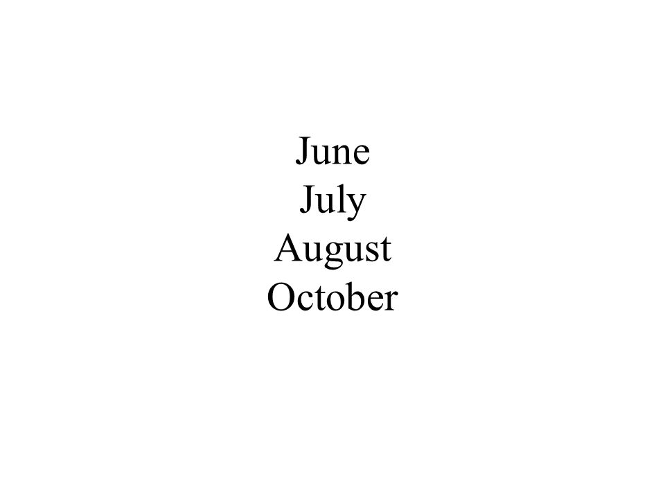 June July August October