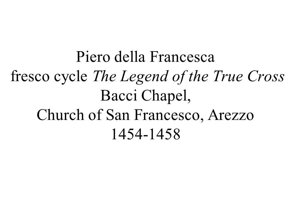 Piero della Francesca fresco cycle The Legend of the True Cross Bacci Chapel, Church of San Francesco, Arezzo 1454-1458