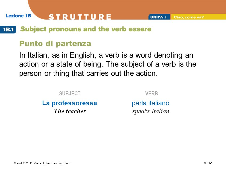 © and ® 2011 Vista Higher Learning, Inc.1B.1-1 Punto di partenza In Italian, as in English, a verb is a word denoting an action or a state of being. T