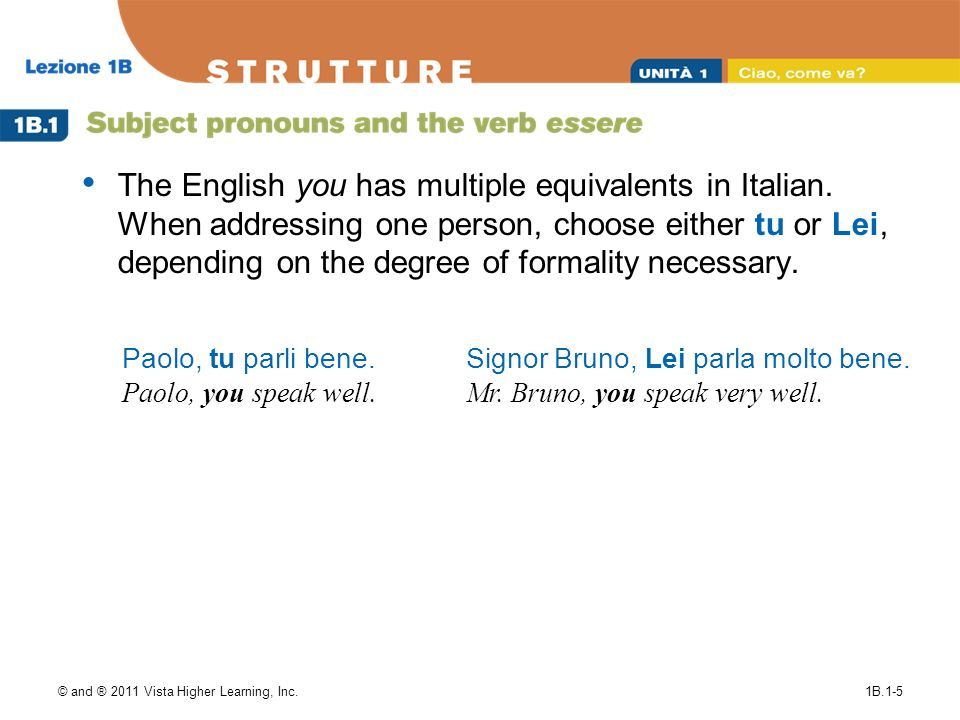 © and ® 2011 Vista Higher Learning, Inc.1B.1-5 The English you has multiple equivalents in Italian. When addressing one person, choose either tu or Le