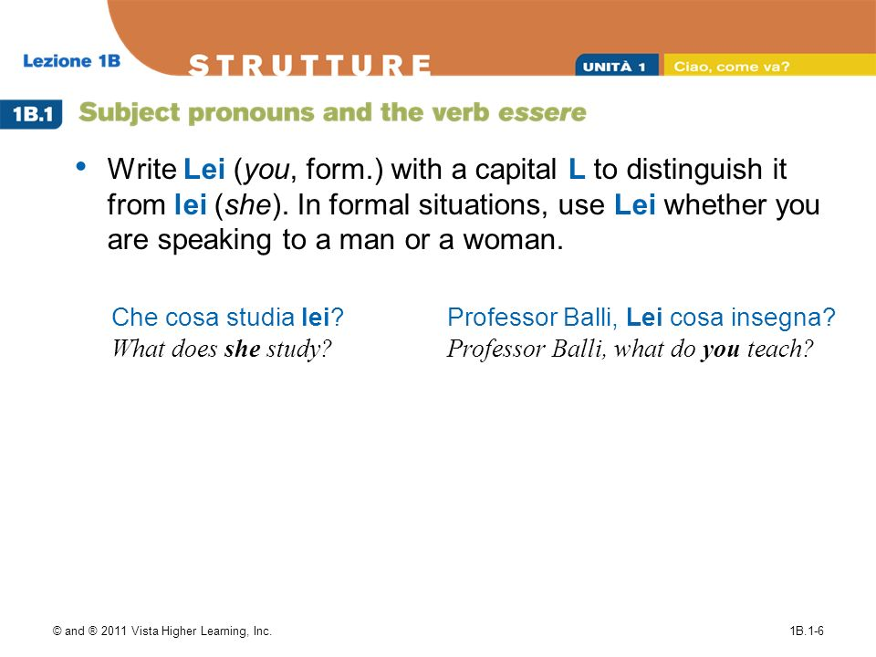 © and ® 2011 Vista Higher Learning, Inc.1B.1-6 Write Lei (you, form.) with a capital L to distinguish it from lei (she). In formal situations, use Lei