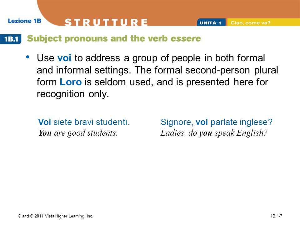 © and ® 2011 Vista Higher Learning, Inc.1B.1-7 Use voi to address a group of people in both formal and informal settings. The formal second-person plu