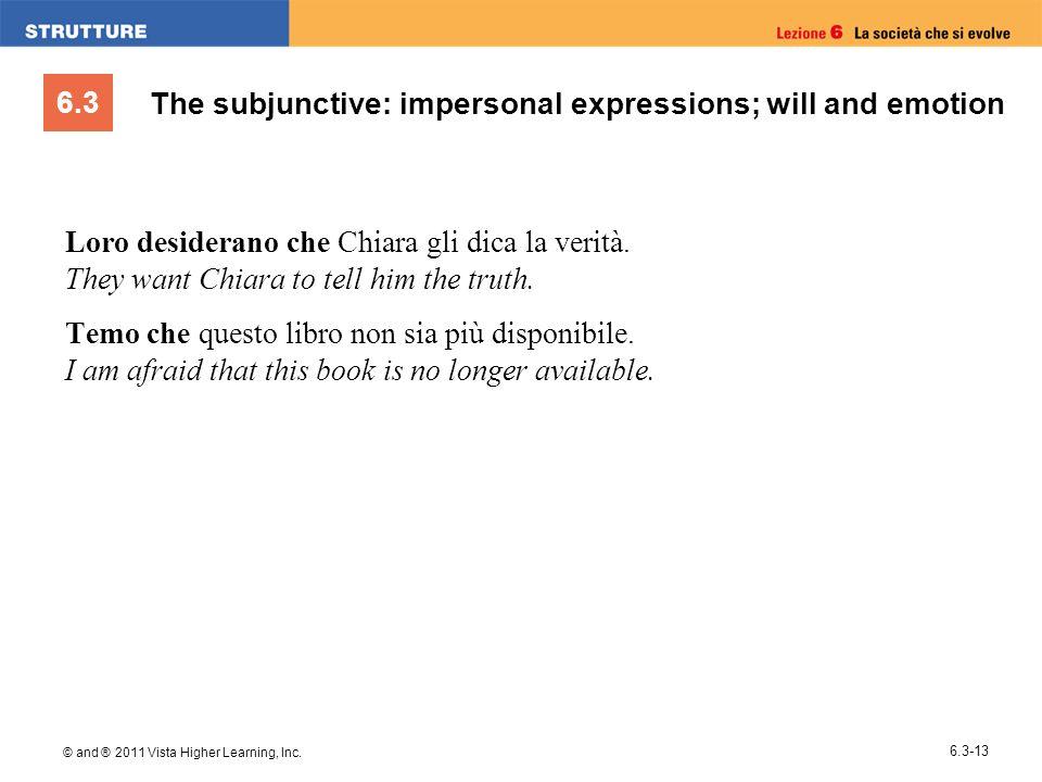 6.3 © and ® 2011 Vista Higher Learning, Inc. 6.3-13 The subjunctive: impersonal expressions; will and emotion Loro desiderano che Chiara gli dica la v
