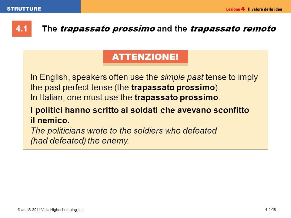 4.1 © and ® 2011 Vista Higher Learning, Inc. 4.1-10 The trapassato prossimo and the trapassato remoto ATTENZIONE! In English, speakers often use the s