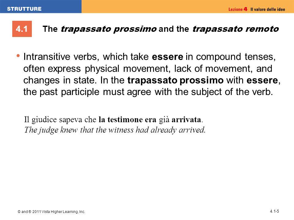 4.1 © and ® 2011 Vista Higher Learning, Inc. 4.1-5 The trapassato prossimo and the trapassato remoto Intransitive verbs, which take essere in compound