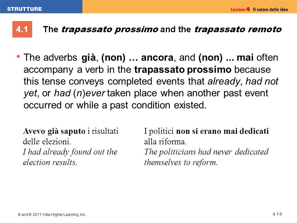 4.1 © and ® 2011 Vista Higher Learning, Inc. 4.1-9 The trapassato prossimo and the trapassato remoto The adverbs già, (non) … ancora, and (non)... mai