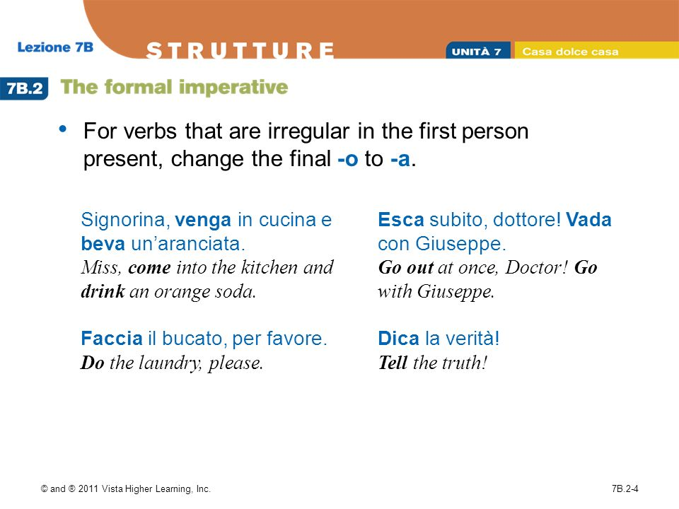 © and ® 2011 Vista Higher Learning, Inc.7B.2-4 For verbs that are irregular in the first person present, change the final -o to -a.