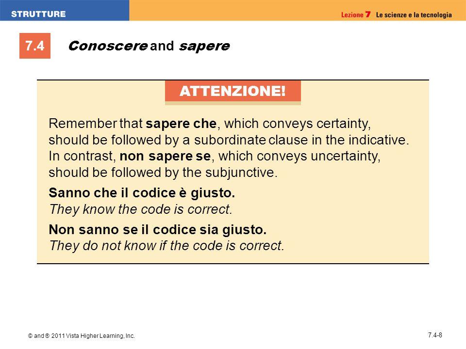 7.4 © and ® 2011 Vista Higher Learning, Inc. 7.4-8 Conoscere and sapere ATTENZIONE.