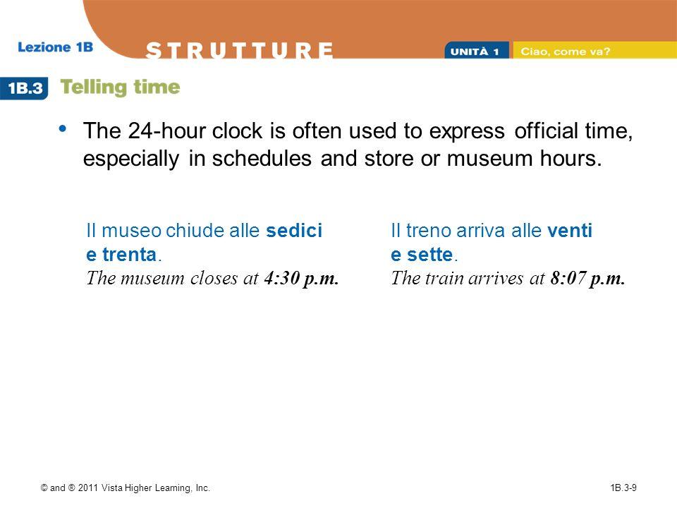 © and ® 2011 Vista Higher Learning, Inc.1B.3-9 Il museo chiude alle sedici e trenta.