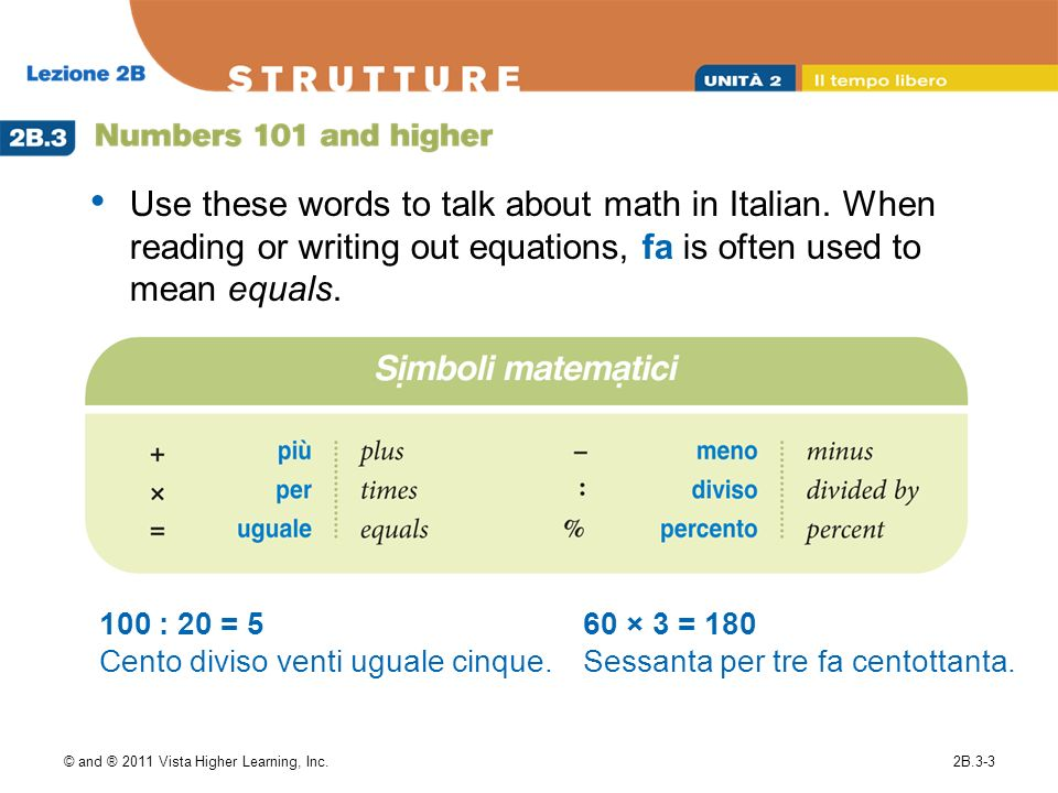 © and ® 2011 Vista Higher Learning, Inc.2B.3-3 Use these words to talk about math in Italian. When reading or writing out equations, fa is often used