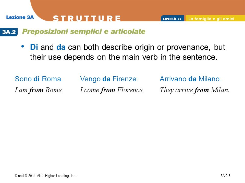 © and ® 2011 Vista Higher Learning, Inc.3A.2-6 Di and da can both describe origin or provenance, but their use depends on the main verb in the sentenc