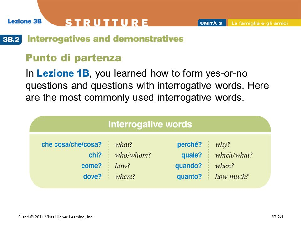 © and ® 2011 Vista Higher Learning, Inc.3B.2-1 Punto di partenza In Lezione 1B, you learned how to form yes-or-no questions and questions with interrogative words.