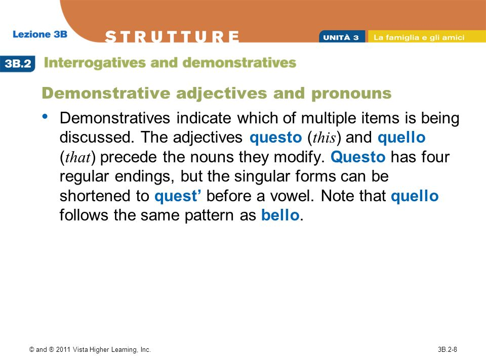 © and ® 2011 Vista Higher Learning, Inc.3B.2-8 Demonstrative adjectives and pronouns Demonstratives indicate which of multiple items is being discussed.
