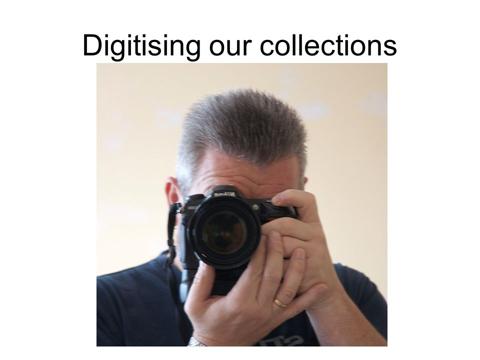 Digitising our collections