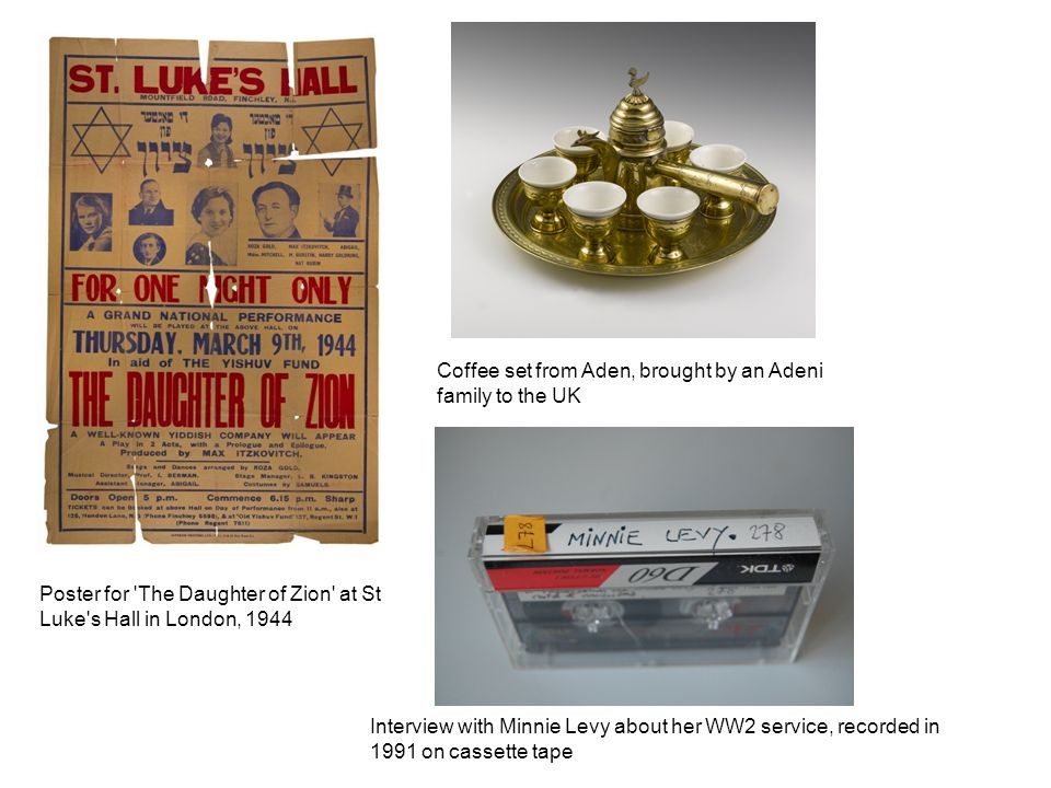 Poster for The Daughter of Zion at St Luke s Hall in London, 1944 Coffee set from Aden, brought by an Adeni family to the UK Interview with Minnie Levy about her WW2 service, recorded in 1991 on cassette tape