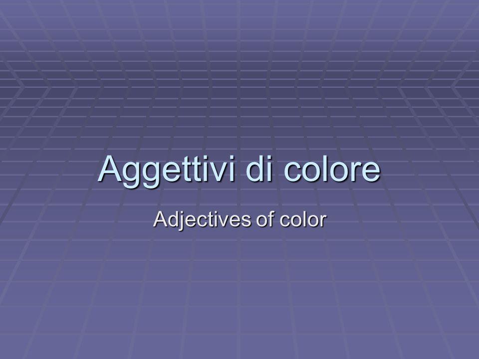 Aggettivi di colore Adjectives of color