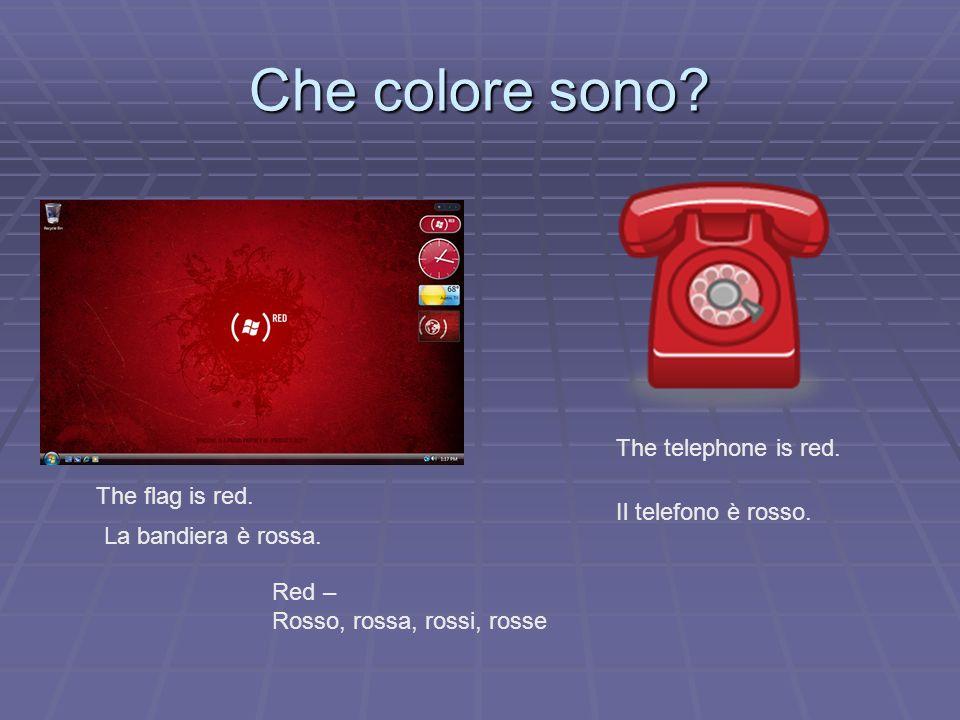 Che colore sono? The flag is red. La bandiera è rossa. The telephone is red. Il telefono è rosso. Red – Rosso, rossa, rossi, rosse