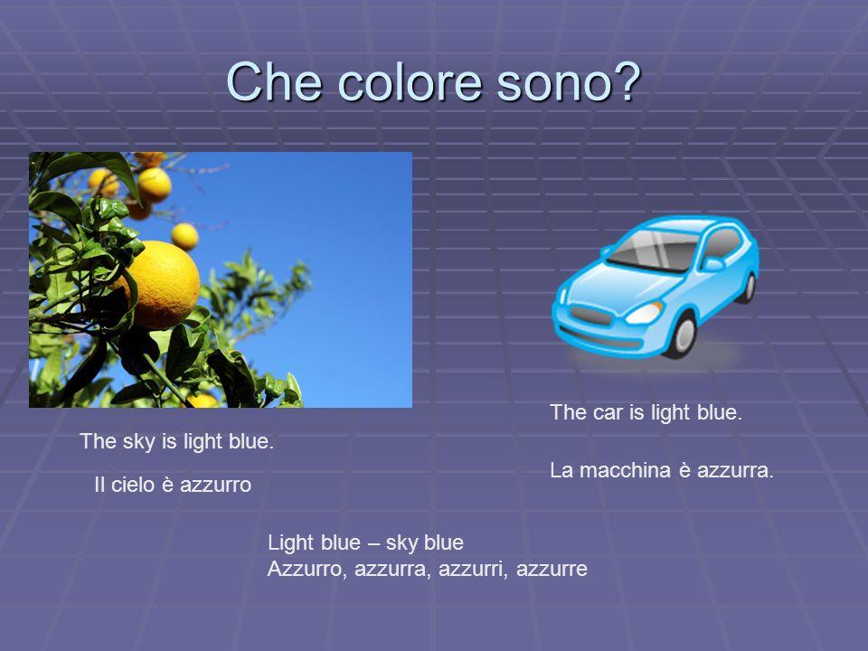 Che colore sono? The sky is light blue. Il cielo è azzurro The car is light blue. La macchina è azzurra. Light blue – sky blue Azzurro, azzurra, azzur