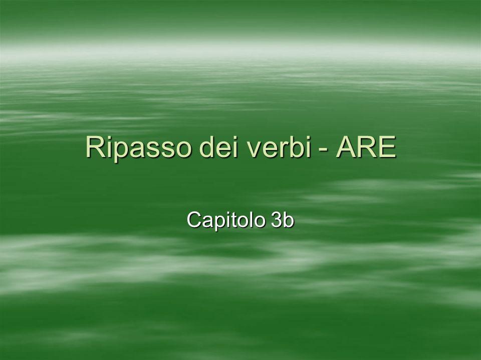 Ripasso dei verbi - ARE Capitolo 3b