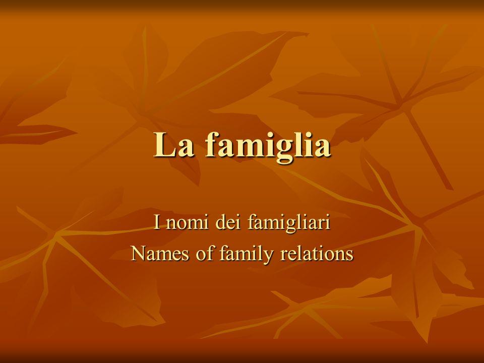 La famiglia I nomi dei famigliari Names of family relations