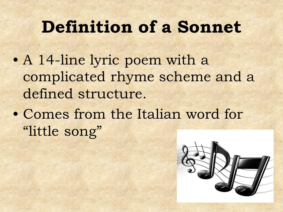 Definition of a Sonnet A 14-line lyric poem with a complicated rhyme scheme and a defined structure. Comes from the Italian word for little song