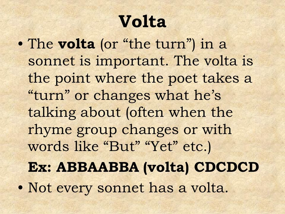 Volta The volta (or the turn) in a sonnet is important. The volta is the point where the poet takes a turn or changes what hes talking about (often wh
