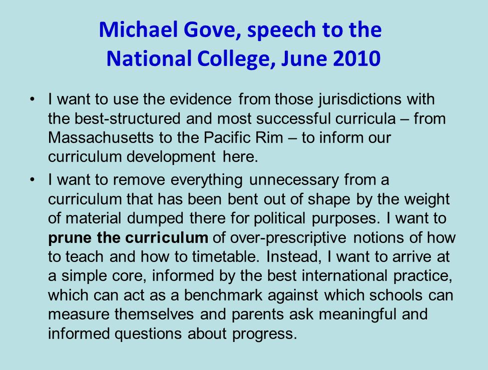 Michael Gove, speech to the National College, June 2010 I want to use the evidence from those jurisdictions with the best-structured and most successful curricula – from Massachusetts to the Pacific Rim – to inform our curriculum development here.