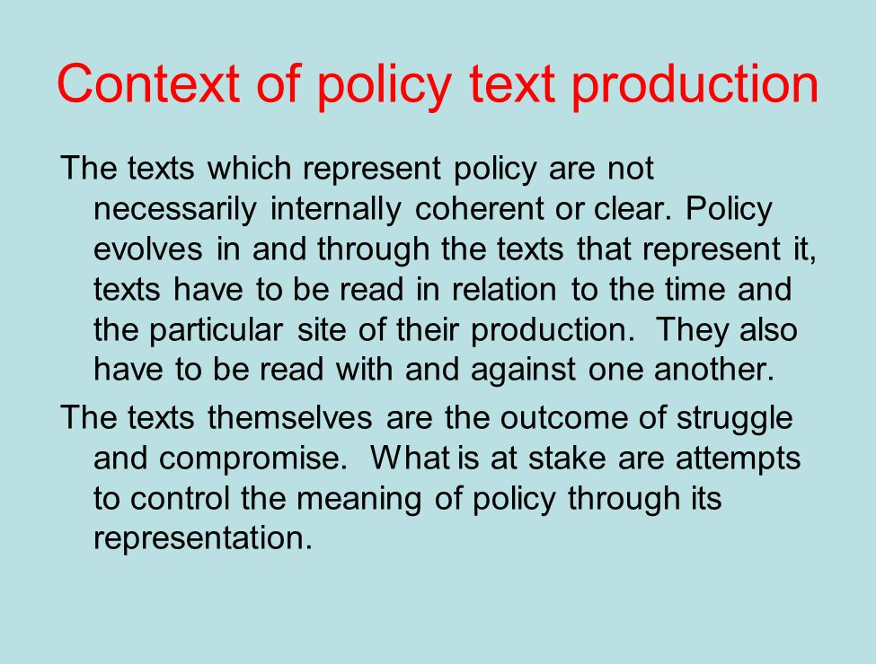 Context of policy text production The texts which represent policy are not necessarily internally coherent or clear.