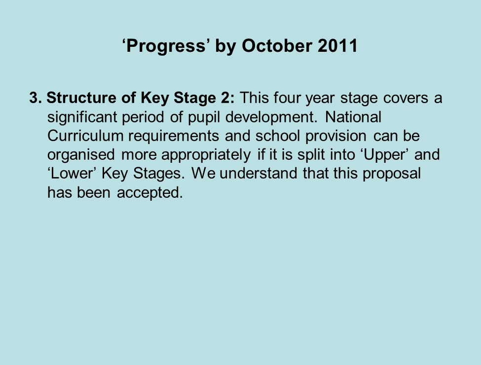 Progress by October 2011 3. Structure of Key Stage 2: This four year stage covers a significant period of pupil development. National Curriculum requi