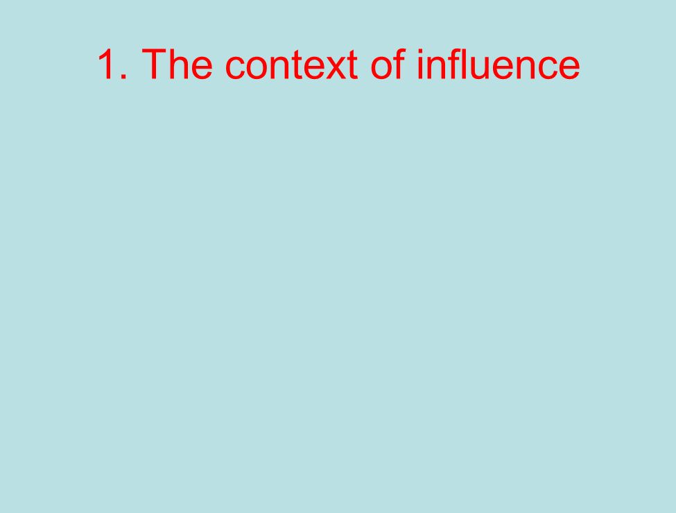 The context of influence This is where policy discourses are constructed and interested parties struggle to influence the definition and social purposes of education, what it means to be educated.