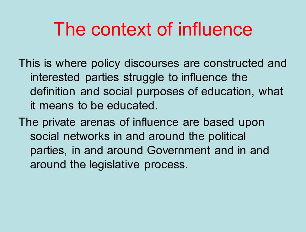 The context of influence The formation of discourse is sometimes given support, sometimes challenged, by wider claims to influence in the public arenas of action, particularly in and through the mass media.