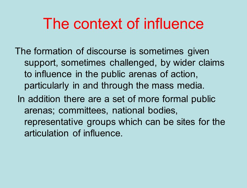 The context of influence It is important to be aware of the considerable `capture of influence by think tanks.